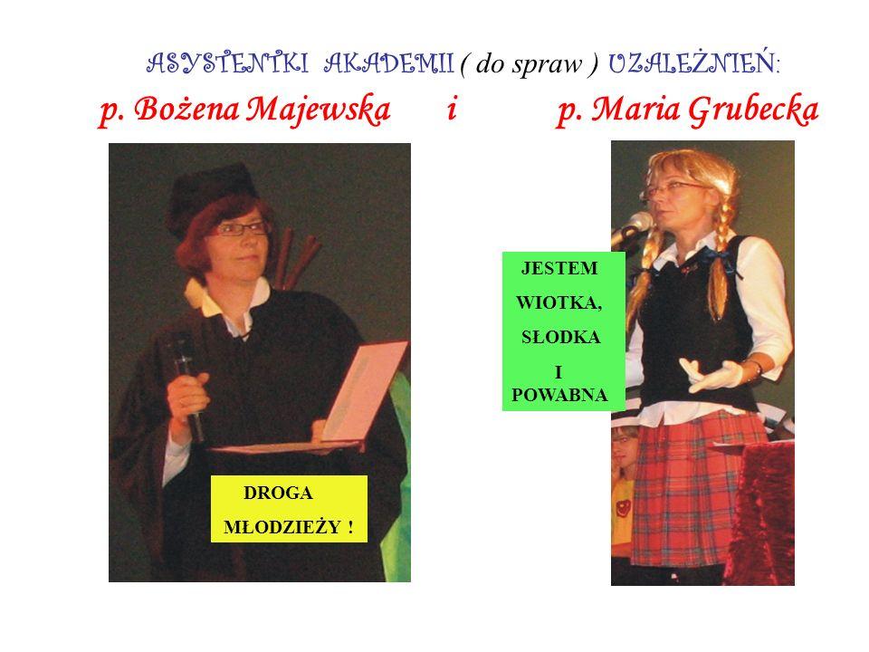 ASYSTENTKI AKADEMII ( do spraw ) UZALE Ż NIE Ń : p. Bożena Majewska i p. Maria Grubecka DROGA MŁODZIEŻY ! JESTEM WIOTKA, SŁODKA I POWABNA