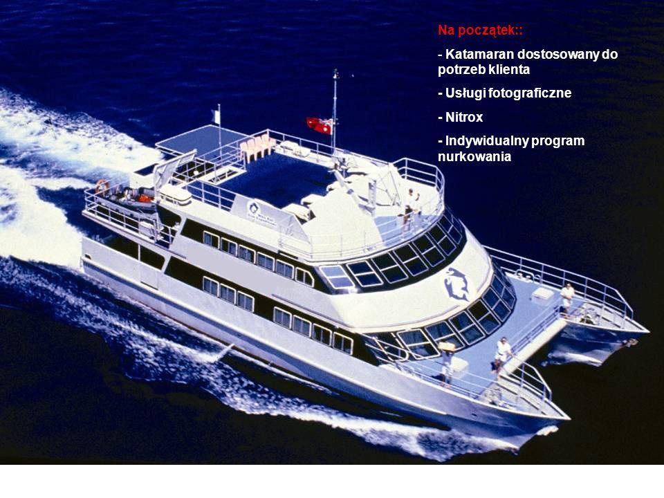Na początek:: - Katamaran dostosowany do potrzeb klienta - Usługi fotograficzne - Nitrox - Indywidualny program nurkowania