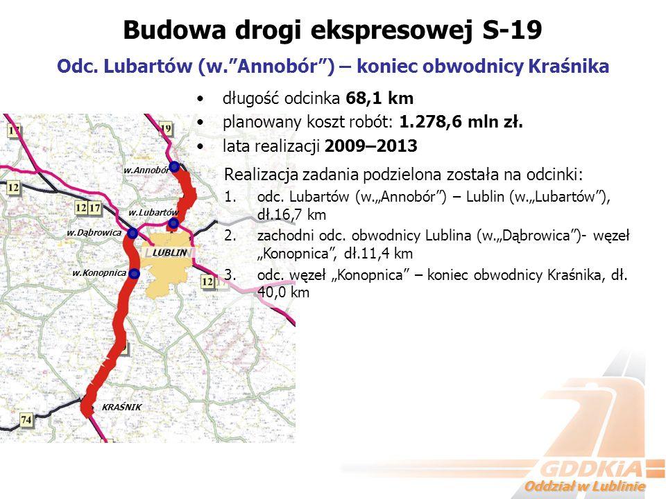 Oddział w Lublinie długość odcinka 68,1 km planowany koszt robót: 1.278,6 mln zł. lata realizacji 2009–2013 Budowa drogi ekspresowej S-19 Odc. Lubartó