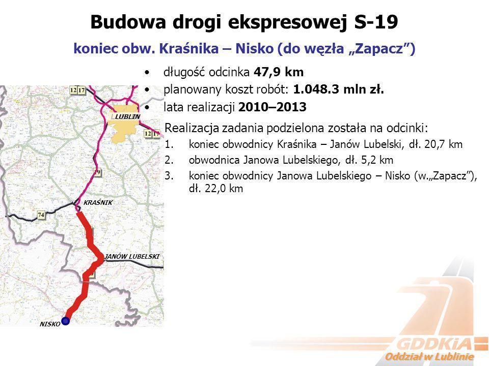 Oddział w Lublinie długość odcinka 47,9 km planowany koszt robót: 1.048.3 mln zł. lata realizacji 2010–2013 Budowa drogi ekspresowej S-19 koniec obw.