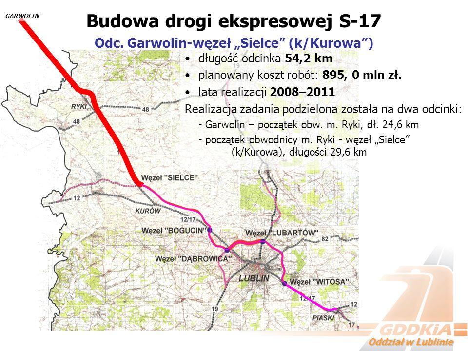 Oddział w Lublinie długość odcinka 54,2 km planowany koszt robót: 895, 0 mln zł. lata realizacji 2008–2011 Realizacja zadania podzielona została na dw