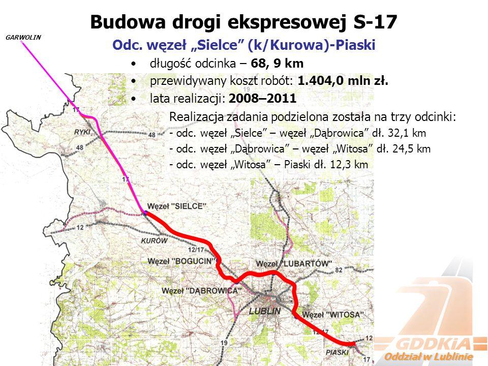 Oddział w Lublinie długość odcinka – 68, 9 km przewidywany koszt robót: 1.404,0 mln zł. lata realizacji: 2008–2011 Budowa drogi ekspresowej S-17 Odc.