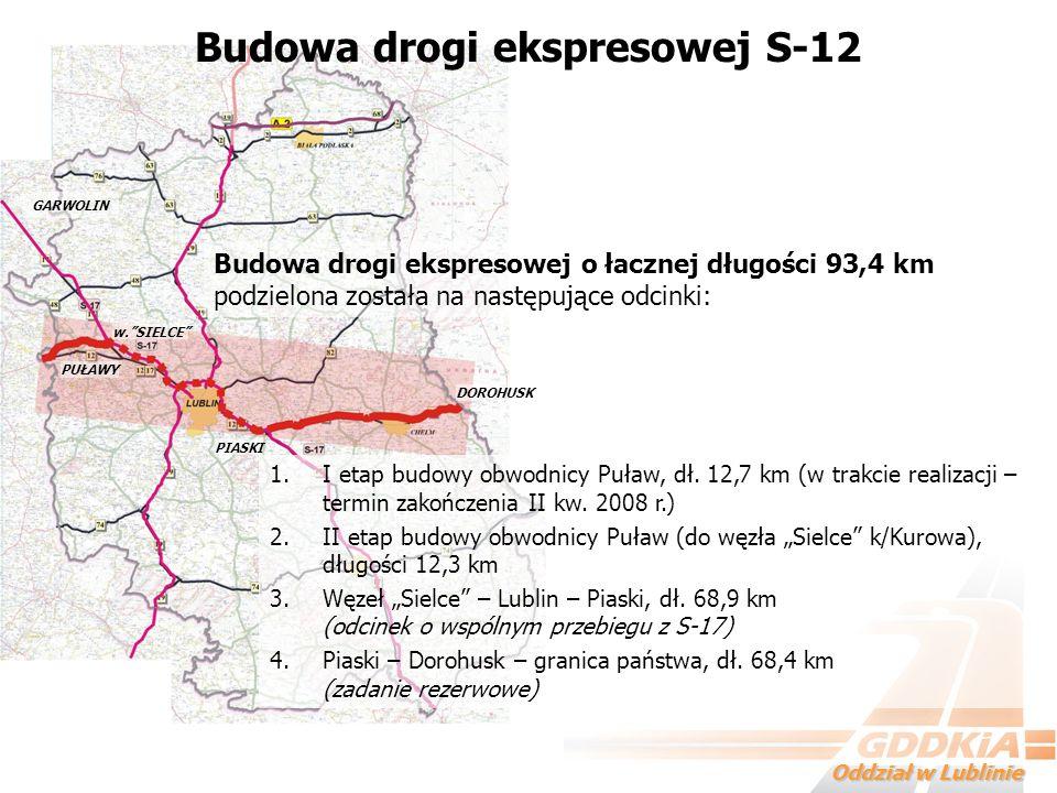 Oddział w Lublinie Budowa drogi ekspresowej S-12 Budowa drogi ekspresowej o łacznej długości 93,4 km podzielona została na następujące odcinki: 1.I et