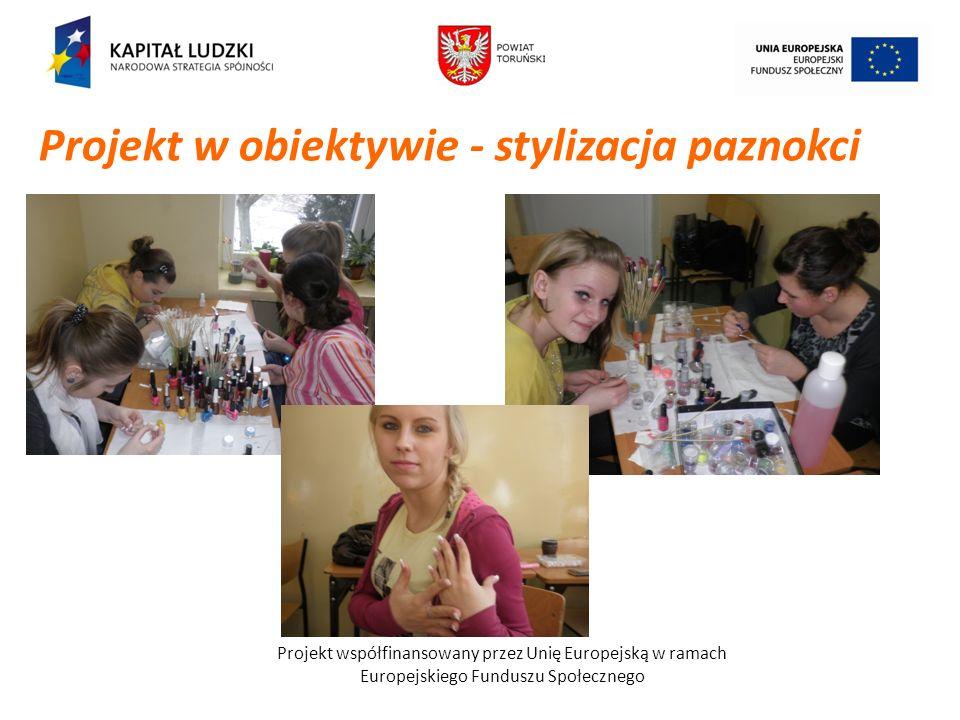 Projekt współfinansowany przez Unię Europejską w ramach Europejskiego Funduszu Społecznego Projekt w obiektywie - stylizacja paznokci