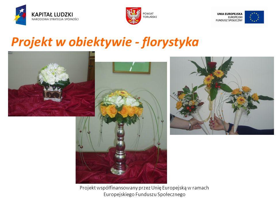 Projekt współfinansowany przez Unię Europejską w ramach Europejskiego Funduszu Społecznego Projekt w obiektywie - florystyka