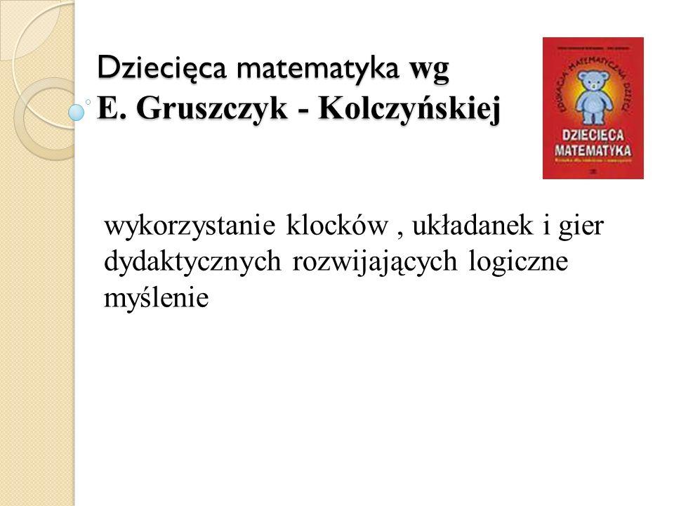 Dziecięca matematyka wg E. Gruszczyk - Kolczyńskiej wykorzystanie klocków, układanek i gier dydaktycznych rozwijających logiczne myślenie