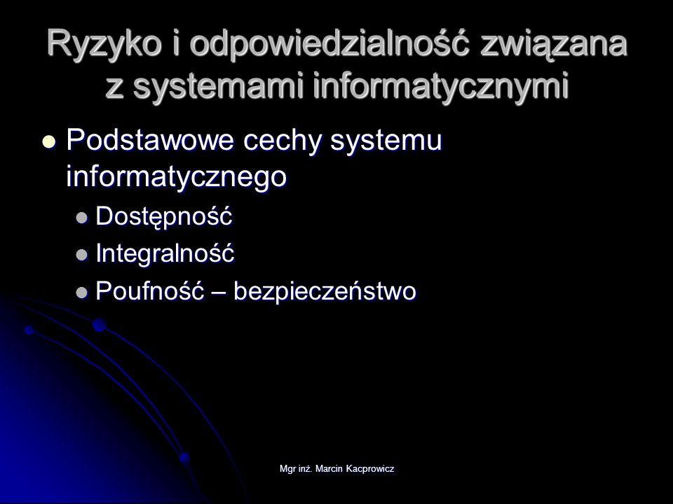 Mgr inż. Marcin Kacprowicz Ryzyko i odpowiedzialność związana z systemami informatycznymi Podstawowe cechy systemu informatycznego Podstawowe cechy sy