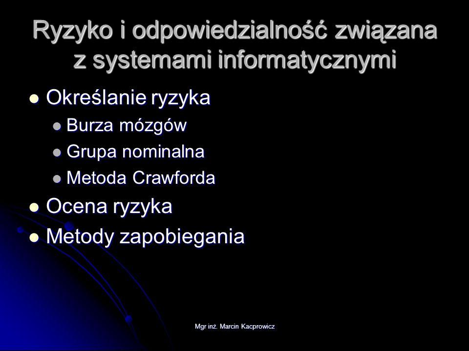 Mgr inż. Marcin Kacprowicz Ryzyko i odpowiedzialność związana z systemami informatycznymi Określanie ryzyka Określanie ryzyka Burza mózgów Burza mózgó