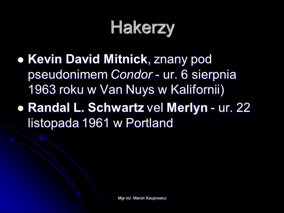 Mgr inż. Marcin Kacprowicz Hakerzy Kevin David Mitnick, znany pod pseudonimem Condor - ur. 6 sierpnia 1963 roku w Van Nuys w Kalifornii) Kevin David M