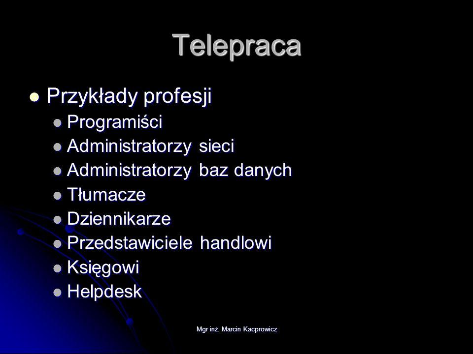 Mgr inż. Marcin Kacprowicz Telepraca Przykłady profesji Przykłady profesji Programiści Programiści Administratorzy sieci Administratorzy sieci Adminis