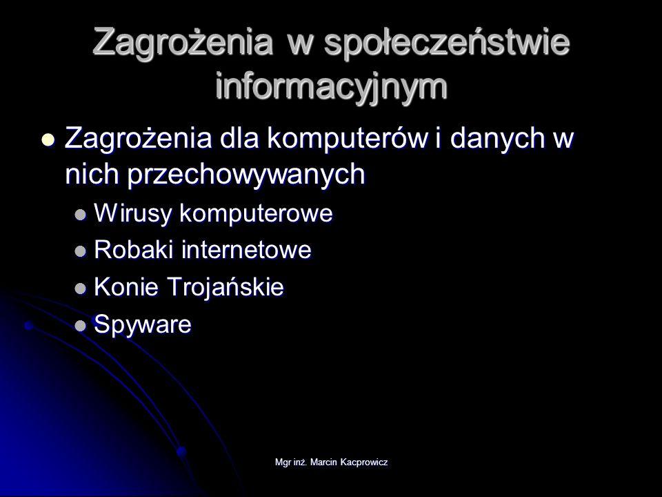 Mgr inż. Marcin Kacprowicz Zagrożenia w społeczeństwie informacyjnym Zagrożenia dla komputerów i danych w nich przechowywanych Zagrożenia dla komputer
