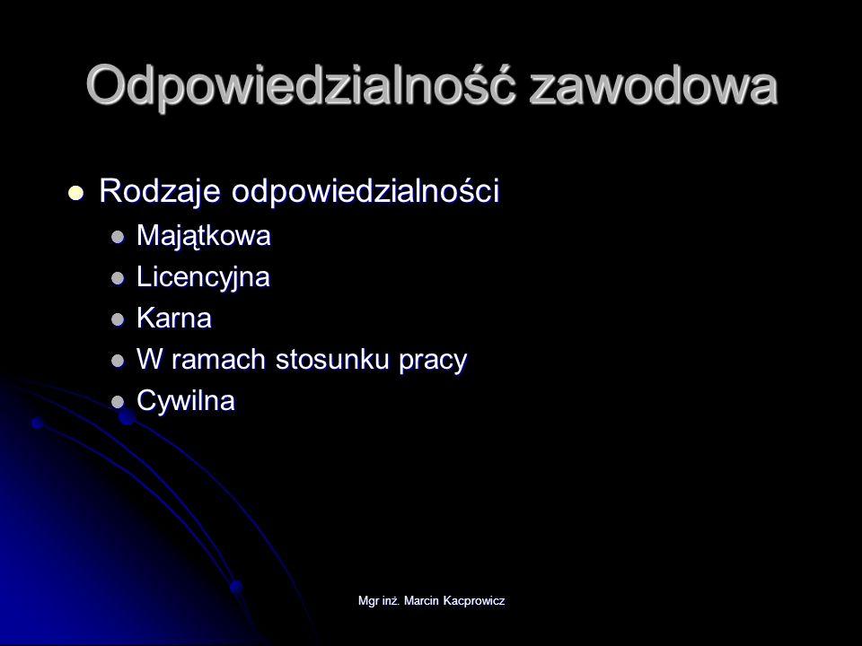 Mgr inż. Marcin Kacprowicz Odpowiedzialność zawodowa Rodzaje odpowiedzialności Rodzaje odpowiedzialności Majątkowa Majątkowa Licencyjna Licencyjna Kar