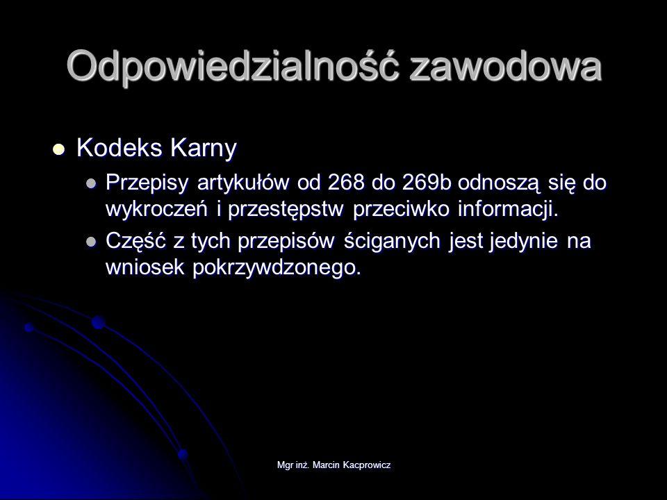 Mgr inż. Marcin Kacprowicz Odpowiedzialność zawodowa Kodeks Karny Kodeks Karny Przepisy artykułów od 268 do 269b odnoszą się do wykroczeń i przestępst