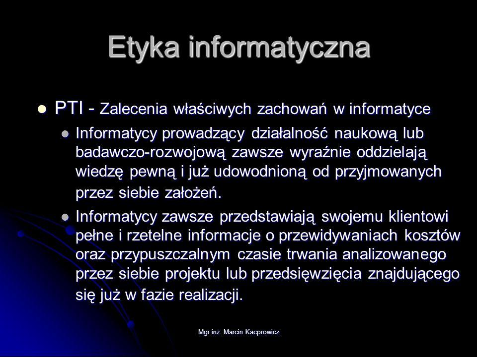 Mgr inż. Marcin Kacprowicz Etyka informatyczna PTI - Zalecenia właściwych zachowań w informatyce PTI - Zalecenia właściwych zachowań w informatyce Inf