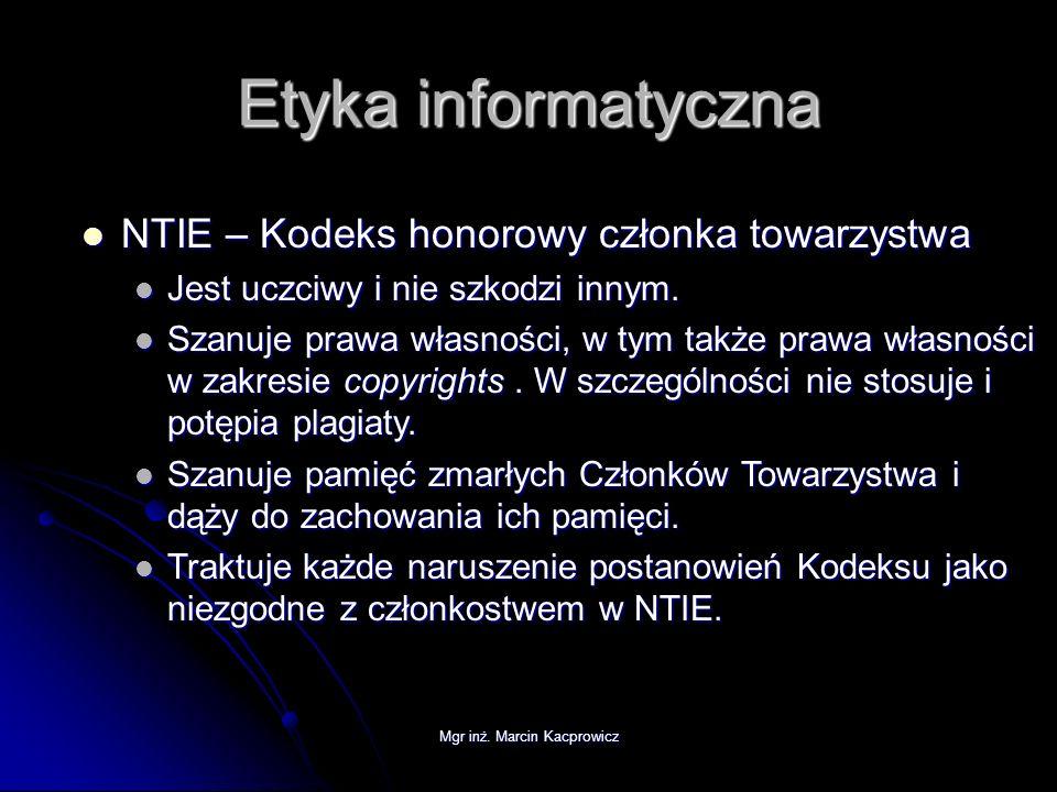 Mgr inż. Marcin Kacprowicz Etyka informatyczna NTIE – Kodeks honorowy członka towarzystwa NTIE – Kodeks honorowy członka towarzystwa Jest uczciwy i ni