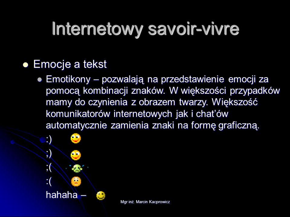 Mgr inż. Marcin Kacprowicz Internetowy savoir-vivre Emocje a tekst Emocje a tekst Emotikony – pozwalają na przedstawienie emocji za pomocą kombinacji