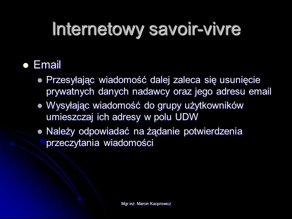 Mgr inż. Marcin Kacprowicz Internetowy savoir-vivre Email Email Przesyłając wiadomość dalej zaleca się usunięcie prywatnych danych nadawcy oraz jego a
