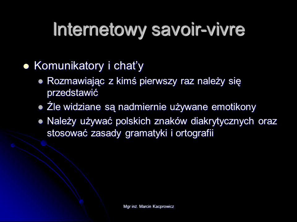 Mgr inż. Marcin Kacprowicz Internetowy savoir-vivre Komunikatory i chaty Komunikatory i chaty Rozmawiając z kimś pierwszy raz należy się przedstawić R