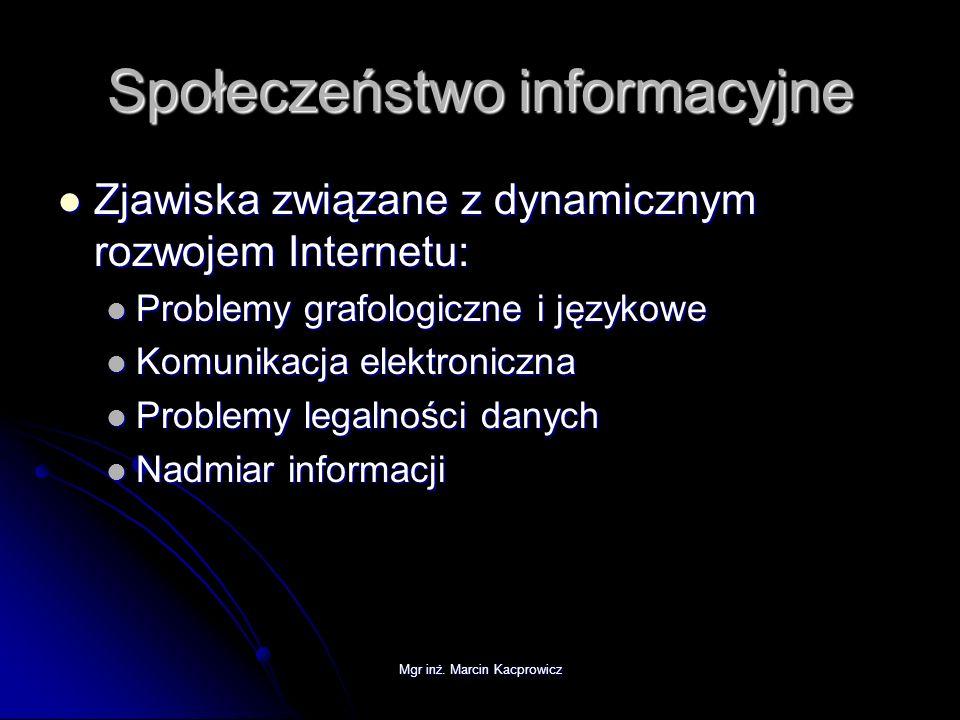 Mgr inż. Marcin Kacprowicz Społeczeństwo informacyjne Zjawiska związane z dynamicznym rozwojem Internetu: Zjawiska związane z dynamicznym rozwojem Int