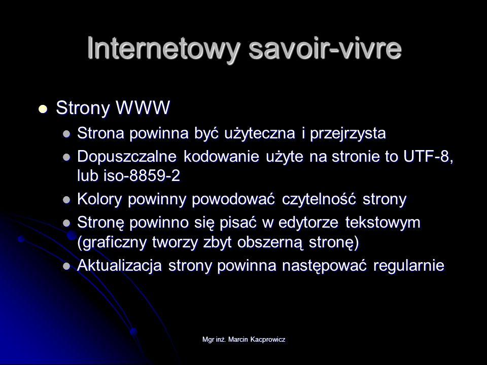 Mgr inż. Marcin Kacprowicz Internetowy savoir-vivre Strony WWW Strony WWW Strona powinna być użyteczna i przejrzysta Strona powinna być użyteczna i pr