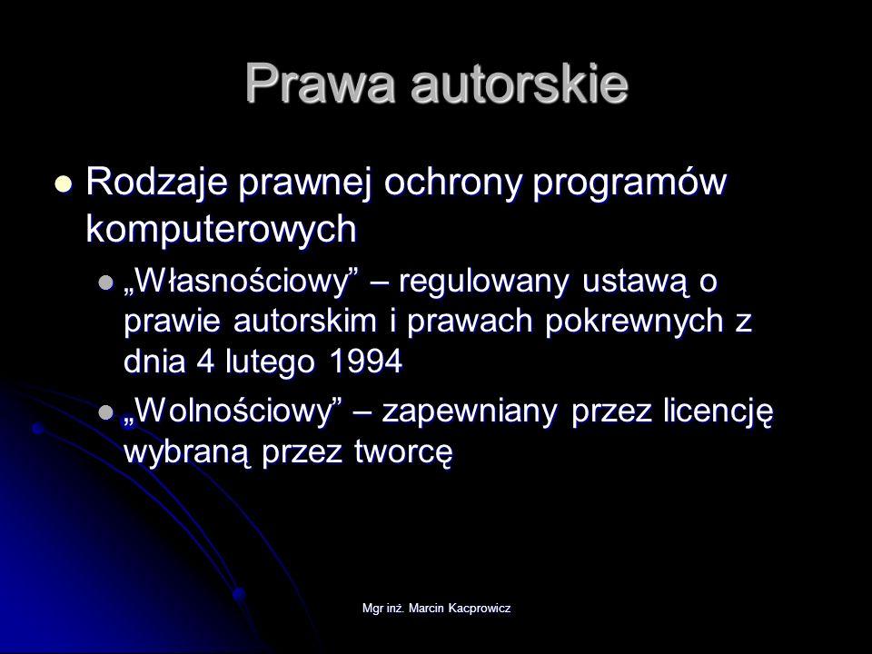 Mgr inż. Marcin Kacprowicz Prawa autorskie Rodzaje prawnej ochrony programów komputerowych Rodzaje prawnej ochrony programów komputerowych Własnościow