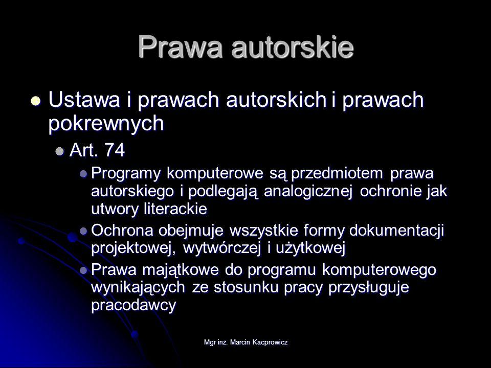 Mgr inż. Marcin Kacprowicz Prawa autorskie Ustawa i prawach autorskich i prawach pokrewnych Ustawa i prawach autorskich i prawach pokrewnych Art. 74 A