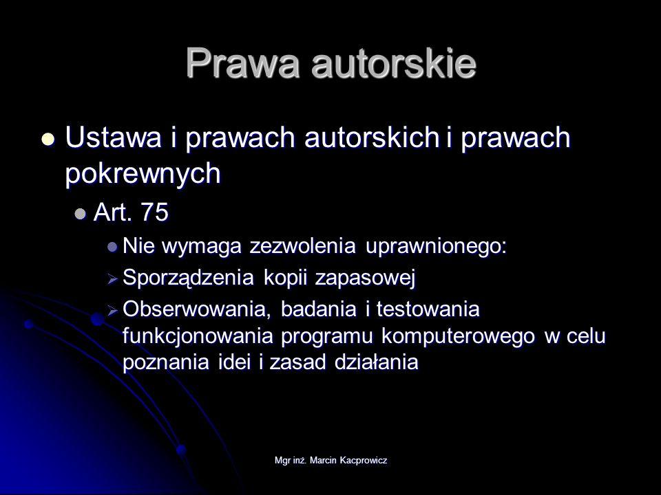 Mgr inż. Marcin Kacprowicz Prawa autorskie Ustawa i prawach autorskich i prawach pokrewnych Ustawa i prawach autorskich i prawach pokrewnych Art. 75 A