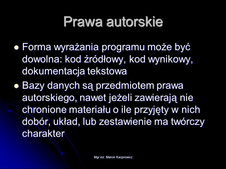 Mgr inż. Marcin Kacprowicz Prawa autorskie Forma wyrażania programu może być dowolna: kod źródłowy, kod wynikowy, dokumentacja tekstowa Forma wyrażani