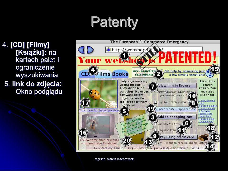 Mgr inż. Marcin Kacprowicz Patenty 4. [CD] [Filmy] [Książki]: na kartach palet i ograniczenie wyszukiwania 5. link do zdjęcia: Okno podglądu 5. link d