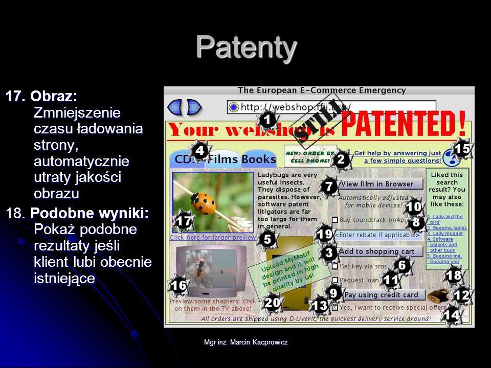 Mgr inż. Marcin Kacprowicz Patenty 17. Obraz: Zmniejszenie czasu ładowania strony, automatycznie utraty jakości obrazu 18. Podobne wyniki: Pokaż podob