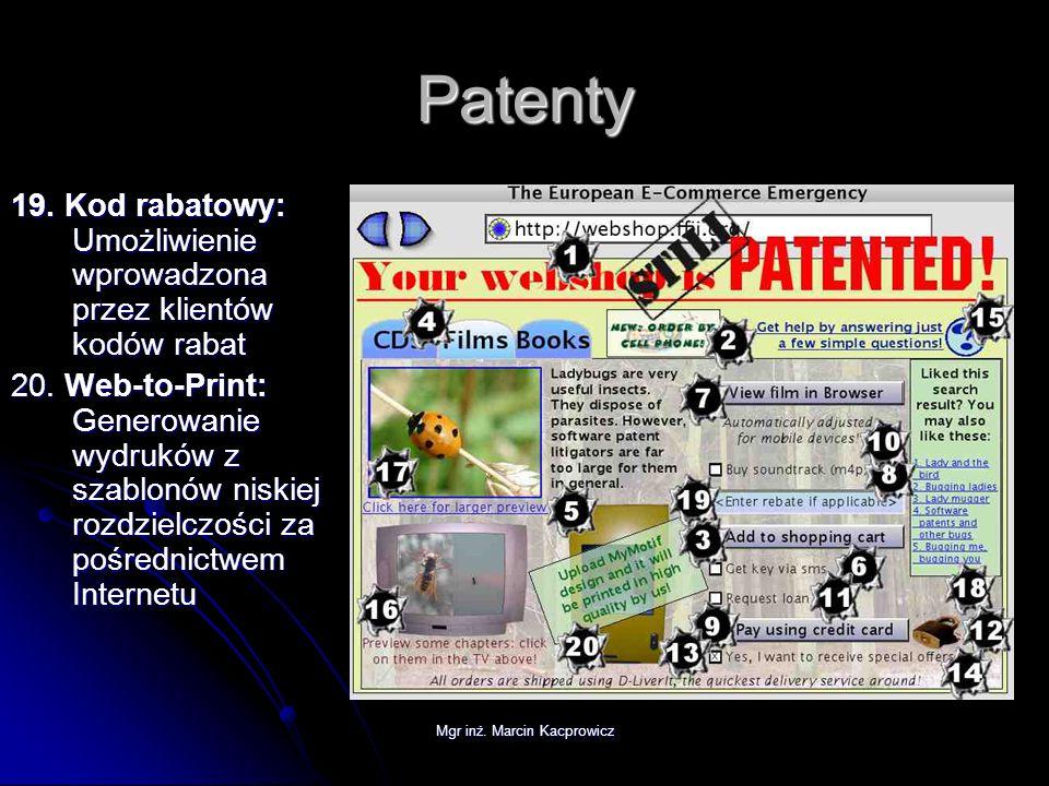 Mgr inż. Marcin Kacprowicz Patenty 19. Kod rabatowy: Umożliwienie wprowadzona przez klientów kodów rabat 20. Web-to-Print: Generowanie wydruków z szab