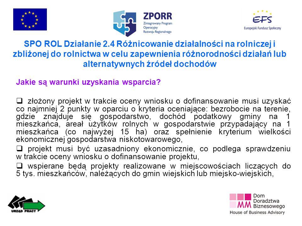 SPO ROL Działanie 2.4 Różnicowanie działalności na rolniczej i zbliżonej do rolnictwa w celu zapewnienia różnorodności działań lub alternatywnych źródeł dochodów Jakie są warunki uzyskania wsparcia.