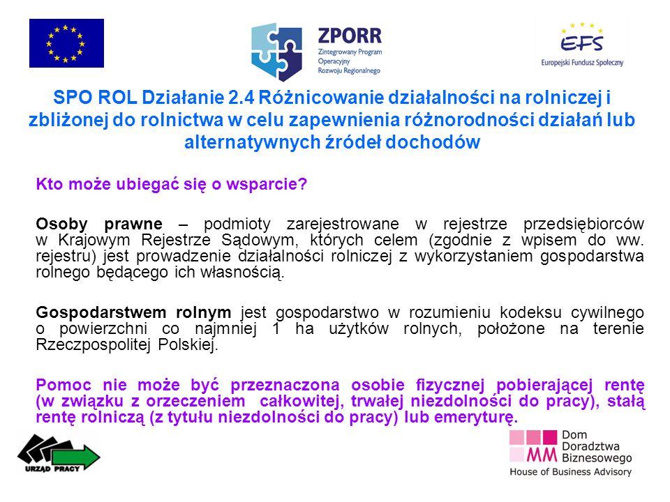 SPO ROL Działanie 2.4 Różnicowanie działalności na rolniczej i zbliżonej do rolnictwa w celu zapewnienia różnorodności działań lub alternatywnych źródeł dochodów Na co może być przeznaczone wsparcie.