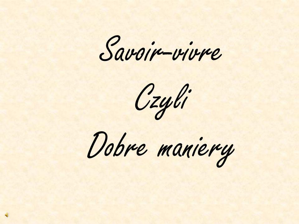 Savoir-vivre Savoir-vivre czyli ogłada, dobre maniery, bon- ton, konwenans towarzyski, kindersztuba; znajomość obowiązujących zwyczajów, form towarzyskich i reguł grzeczności obowiązujących w danej grupie.