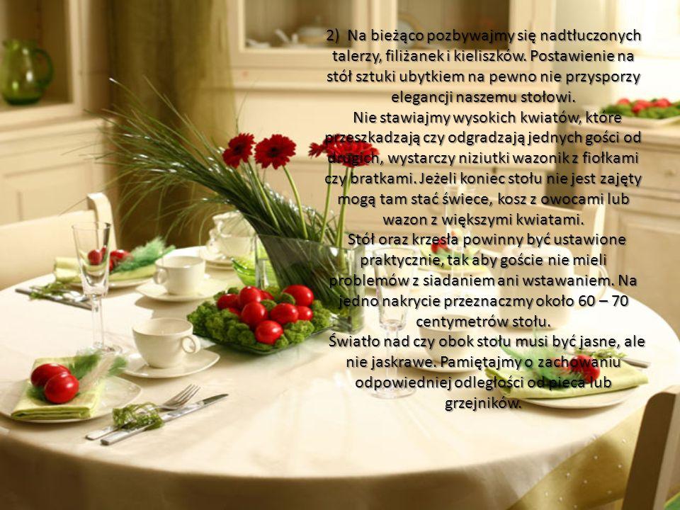 2) Na bieżąco pozbywajmy się nadtłuczonych talerzy, filiżanek i kieliszków. Postawienie na stół sztuki ubytkiem na pewno nie przysporzy elegancji nasz