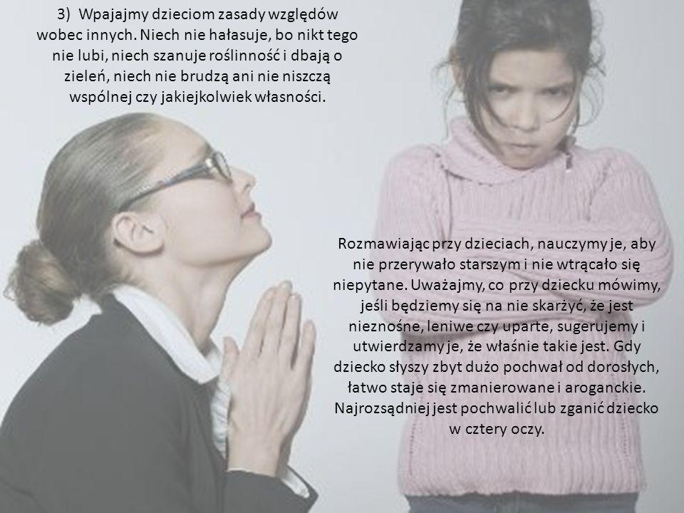 3) Wpajajmy dzieciom zasady względów wobec innych. Niech nie hałasuje, bo nikt tego nie lubi, niech szanuje roślinność i dbają o zieleń, niech nie bru