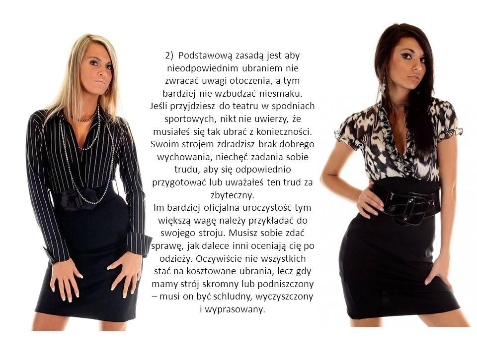 2) Podstawową zasadą jest aby nieodpowiednim ubraniem nie zwracać uwagi otoczenia, a tym bardziej nie wzbudzać niesmaku. Jeśli przyjdziesz do teatru w