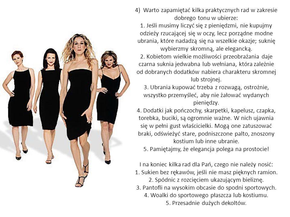 4) Warto zapamiętać kilka praktycznych rad w zakresie dobrego tonu w ubierze: 1. Jeśli musimy liczyć się z pieniędzmi, nie kupujmy odzieży rzucającej