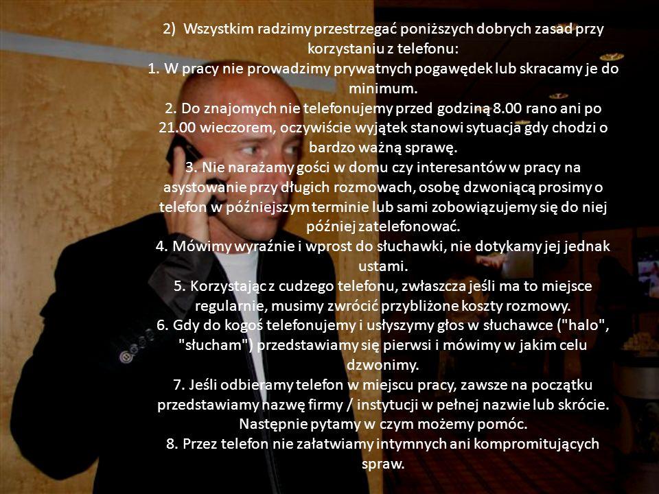 2) Wszystkim radzimy przestrzegać poniższych dobrych zasad przy korzystaniu z telefonu: 1. W pracy nie prowadzimy prywatnych pogawędek lub skracamy je