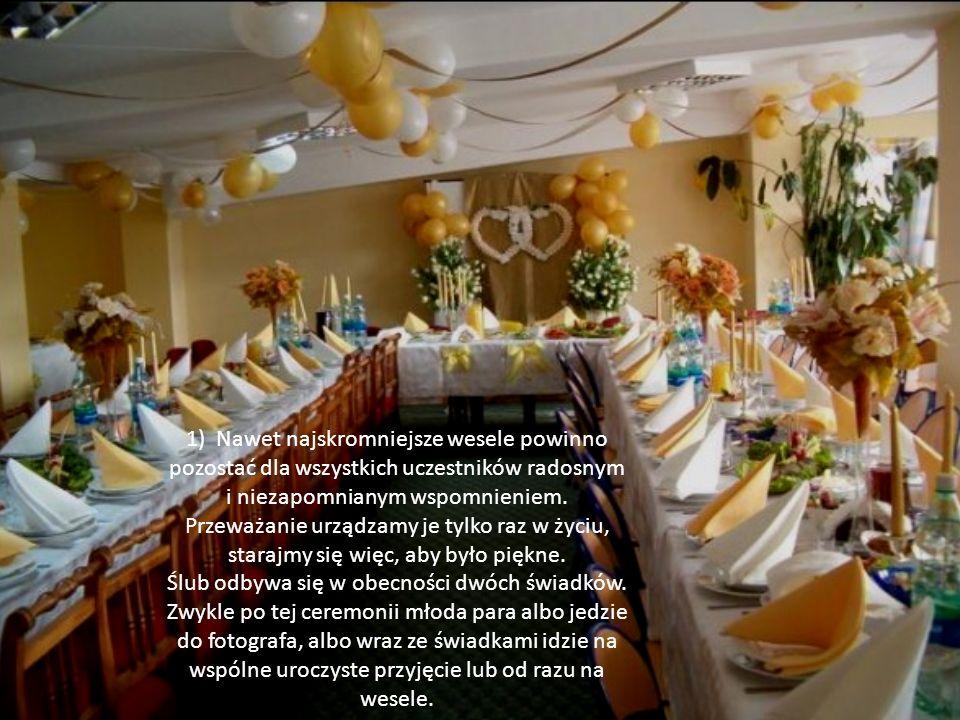 1) Nawet najskromniejsze wesele powinno pozostać dla wszystkich uczestników radosnym i niezapomnianym wspomnieniem. Przeważanie urządzamy je tylko raz