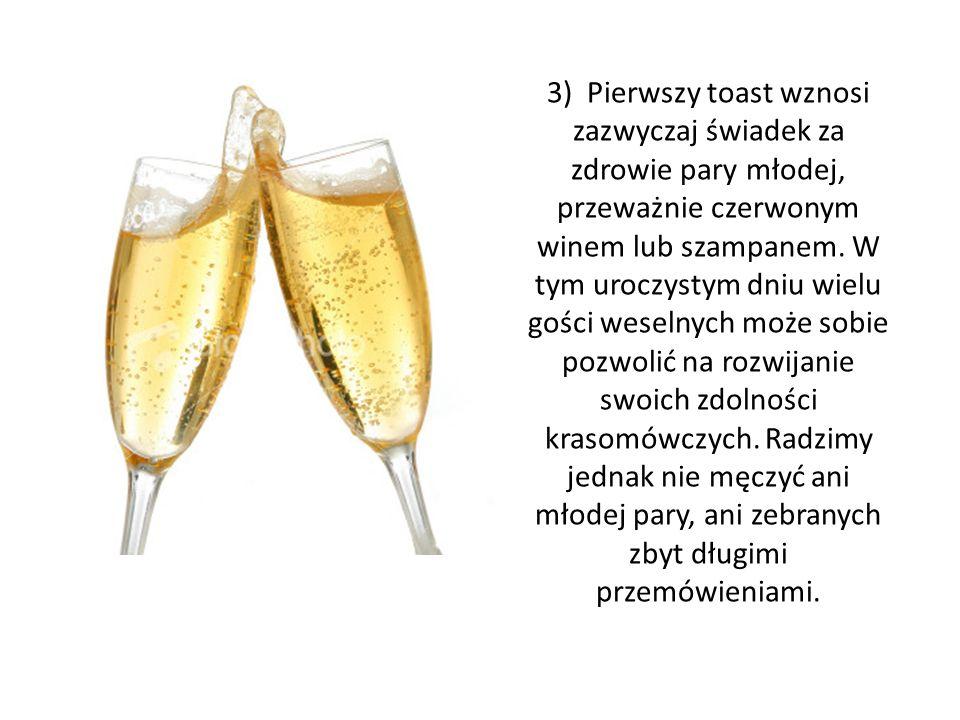 3) Pierwszy toast wznosi zazwyczaj świadek za zdrowie pary młodej, przeważnie czerwonym winem lub szampanem. W tym uroczystym dniu wielu gości weselny