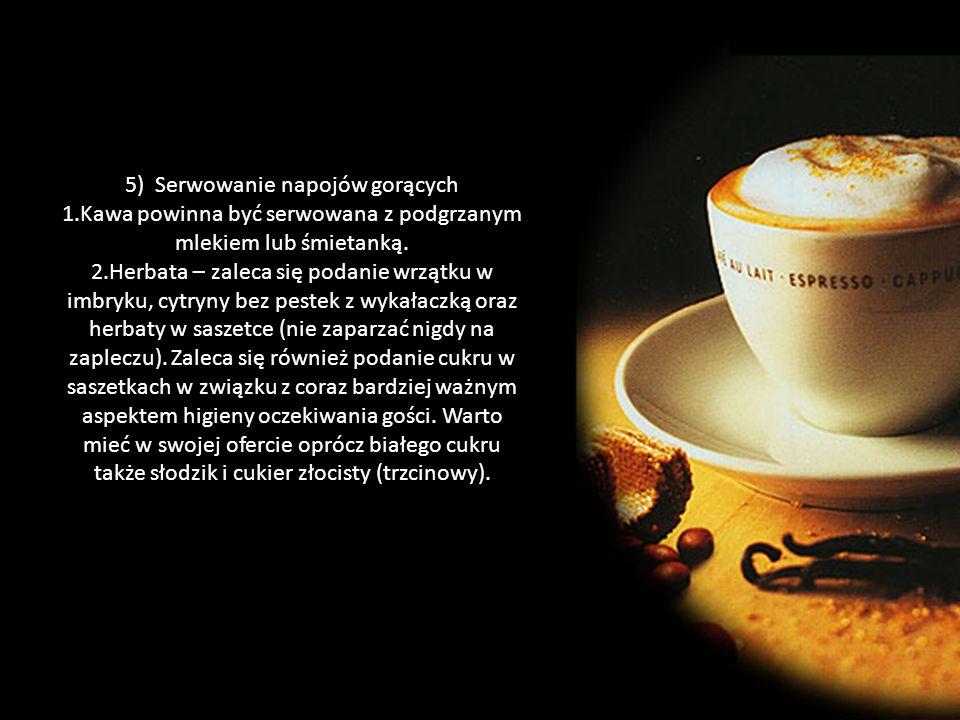 5) Serwowanie napojów gorących 1.Kawa powinna być serwowana z podgrzanym mlekiem lub śmietanką. 2.Herbata – zaleca się podanie wrzątku w imbryku, cytr