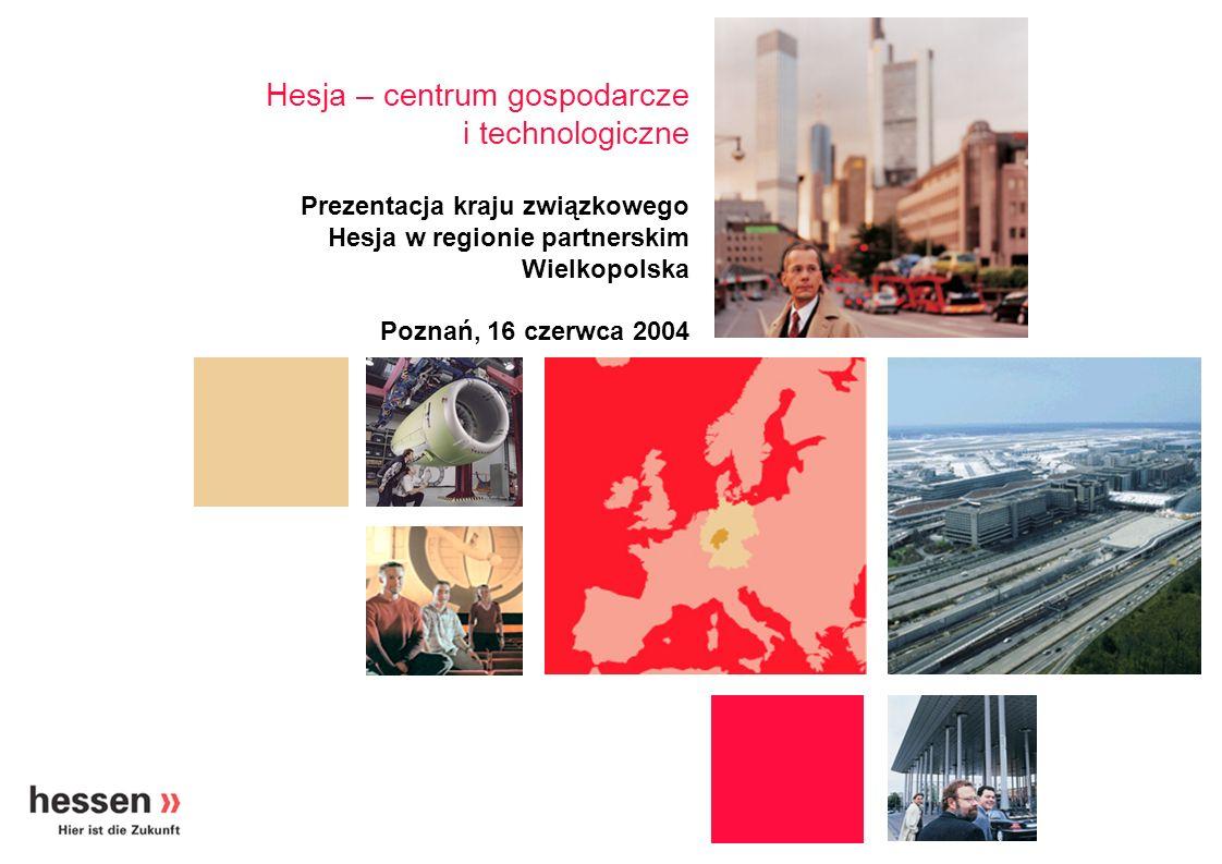 Gospodarka & technologia Centrum gospodarcze i technologiczne Hesja Metropolia finansowa Frankfurt Centrum usługowe Węzeł europejski Międzynarodowy Nauka i prace badawcze Wysoki potencjał gospodarczy