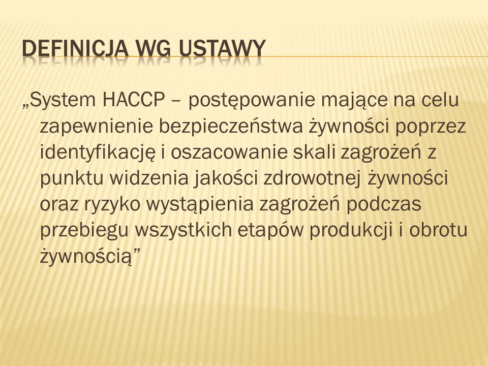 System HACCP – postępowanie mające na celu zapewnienie bezpieczeństwa żywności poprzez identyfikację i oszacowanie skali zagrożeń z punktu widzenia ja