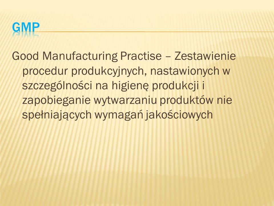 Good Manufacturing Practise – Zestawienie procedur produkcyjnych, nastawionych w szczególności na higienę produkcji i zapobieganie wytwarzaniu produkt