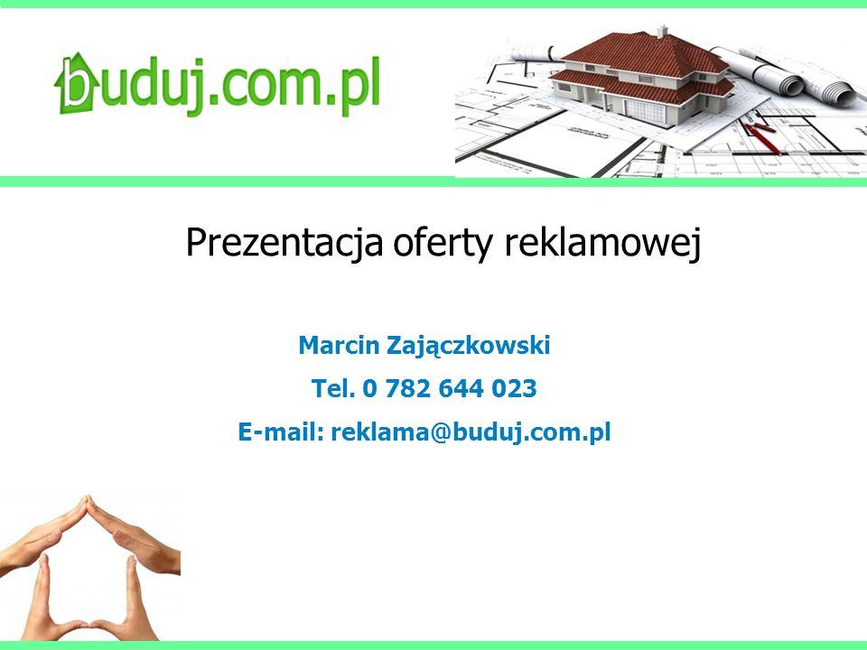 Prezentacja oferty reklamowej Marcin Zajączkowski Tel. 0 782 644 023 E-mail: reklama@buduj.com.pl