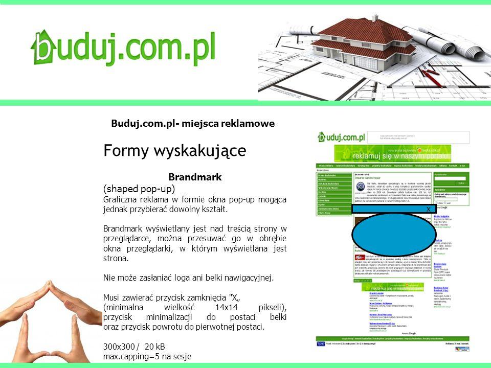 Buduj.com.pl- miejsca reklamowe Formy wyskakujące Brandmark (shaped pop-up) Graficzna reklama w formie okna pop-up mogąca jednak przybierać dowolny ks