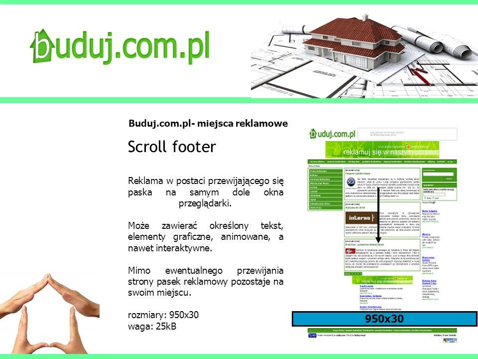 Buduj.com.pl- miejsca reklamowe Scroll footer Reklama w postaci przewijającego się paska na samym dole okna przeglądarki. Może zawierać określony teks