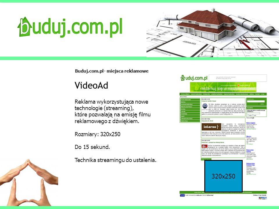 Buduj.com.pl- miejsca reklamowe VideoAd Reklama wykorzystująca nowe technologie (streaming), które pozwalają na emisję filmu reklamowego z dźwiękiem.