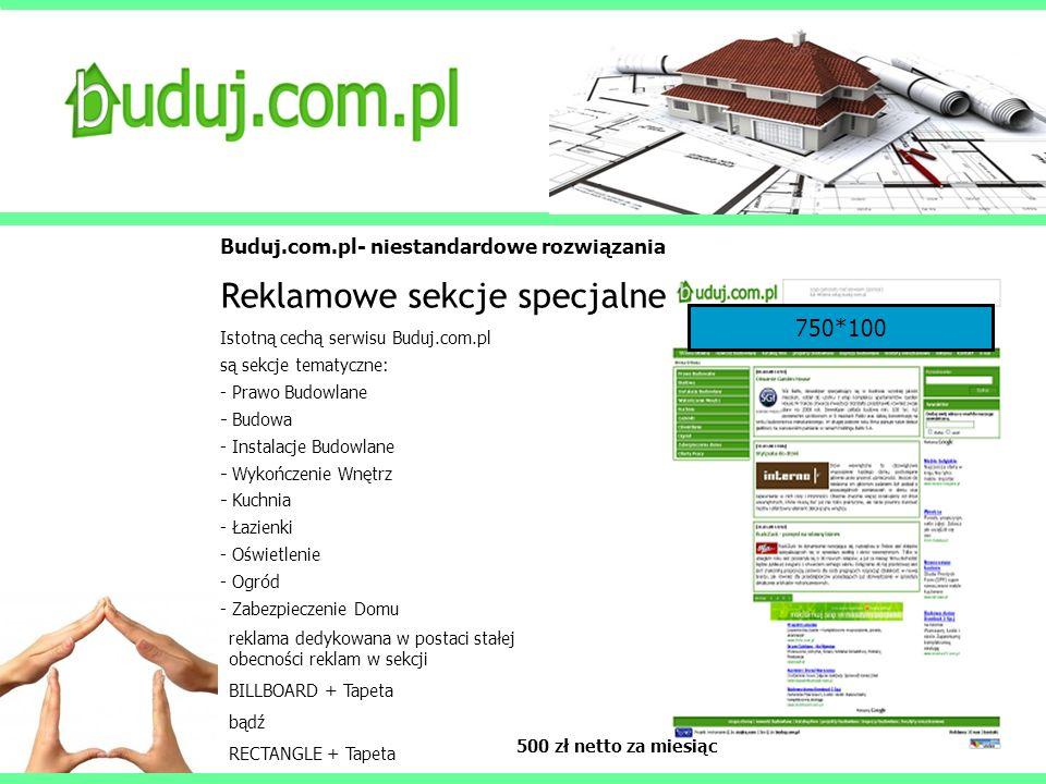 Buduj.com.pl- niestandardowe rozwiązania Reklamowe sekcje specjalne Istotną cechą serwisu Buduj.com.pl są sekcje tematyczne: - Prawo Budowlane - Budow